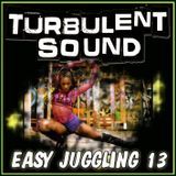 TURBULENT SOUND   ***EASY JUGGLING 13***