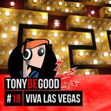 Tony Be Good - Podcast #18 - à Viva Las Vegas