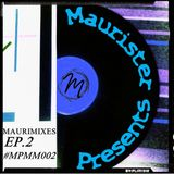 Maurister Presents Maurimixes: Ep.2 #MPMM002