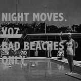 Night Moves . V07 . Bad Beaches Only.