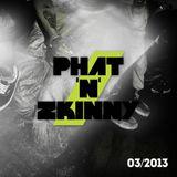 Phat & Zkinny: 03/2013