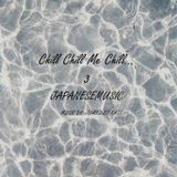 Chill Chill Me Chill.....3< JAPANESE MUSIC>