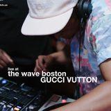 The Wave Boston (7/23) -  Gucci Vuitton