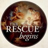 """The Rescue Begins: """"Preparing the Way for Christ"""""""