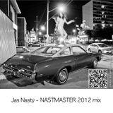 Jas Nasty - NASTMASTER 2012 mix