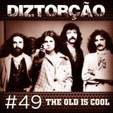 Diztorção #49 The Old Is Cool