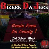 Bizerk Da Jerk - Comin From The County ( Old School Mega Mix)
