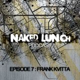 Naked Lunch PODCAST #007 - FRANK KVITTA