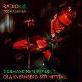 Tidsmaskinen #17 del 1: Ola Kvernberg sitt nittitall