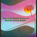 Dance To The Rhythm Of House #3 Mixed By Armando Mendes