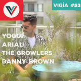 Vigía #53: Arial, Yogui, The Growlers, Danny Brown