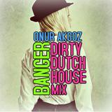 DIRTY DUTCH HOUSE MIX / BANGER
