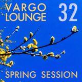 VARGO LOUNGE 32 - Spring Session