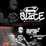 Dj Super Slice - Gospel Show - Podcast 1 - 07/07/13