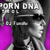 Bizarre Porn DNA - Out of Control Podcast # 69 @ Dj FuNahZ 09-09-2015