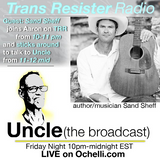 Trans Resister Radio and Uncle The Broadcast 11-2-2018 Sand Sheff