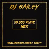 @DJ_Bailey1 - 50,000 Plays Mix