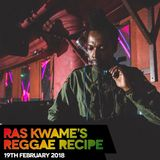 The Reggae Recipe - 19/02/18 (Reggae / Dancehall / Bass / Bashment / Afrobeats)