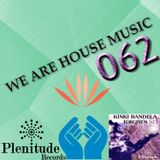 We Are House Music 062