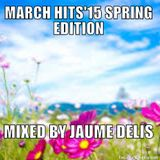 MARCH HITS'15 SPRING EDITION Mixed BY JAUME DELIS