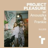Project Pleasure with Anouszka Tate and Frankie Wells - 4 March 2019