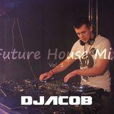 Future House Mix by DJacob Vol. 1
