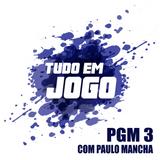 TUDO EM JOGO - PGM 3 (COM PAULO MANCHA)