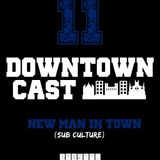 DOWNTOWNCAST 11 - NEW MAN IN TOWN (SUB CULTURE)