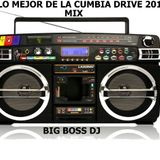 LO MEJOR DE LA CUMBIA DRIVE 2016 MIX BIG BOSS DJ
