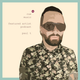 CUE MUSIC //  featured artist podcast  //  PAUL T
