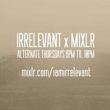Irrelevant x Mixlr 007: Guest Mix - Romeo:Butcher