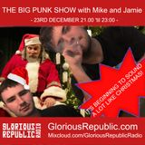 The Big Punk Show with Mike and Jamie - Episode 55 [23rd December] - GRR