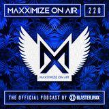 Blasterjaxx present Maxximize On Air #220