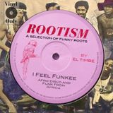 ROOTISM - I FEEL FUNKEE (A SELECTION OF FUNKY ROOTS BY EL TIMBE)