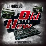 DJ MarcoS - OLD mash NEW (Podcast 08/18)