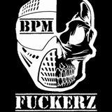 BPM Fuckerz - Here come the Fuckerz 001 Mix