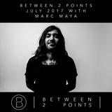 Mark Fanciulli Presents Between 2 Points   July 2017 w/ Marc Maya