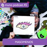 Muno Podcast 45 - Masomenos