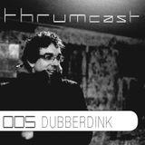 Thrumcast 005 - Dubberdink