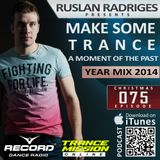 Ruslan Radriges - Make Some Trance 075 A Moment Of The Past (Best Of 2014)
