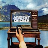 Ambient Chicken #1 - Wednesday 9th February 2017