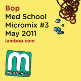 Bop - Med School Micromix #3 - May 2011