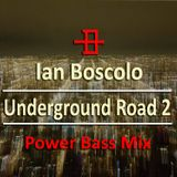 Ian Boscolo - Underground Road 2 Power Bass Mix