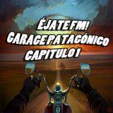 Ejate FM! Garage Patagónico Capítulo 1