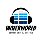 Waterworld Radio 012: DJ Conshus