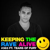 Keeping The Rave Alive Episode 383 feat. Tears of Fury