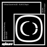 Critical Sound no.62 | KLAX & Shyun | Rinse FM | 02.01.19