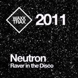 [2011] Neutron - Raver in the Disco (March mix)