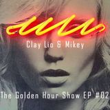 Clay Lio & Mikey - The Golden Hour Episode #02