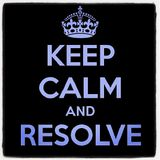 KEEP CALM AND RESOLVE